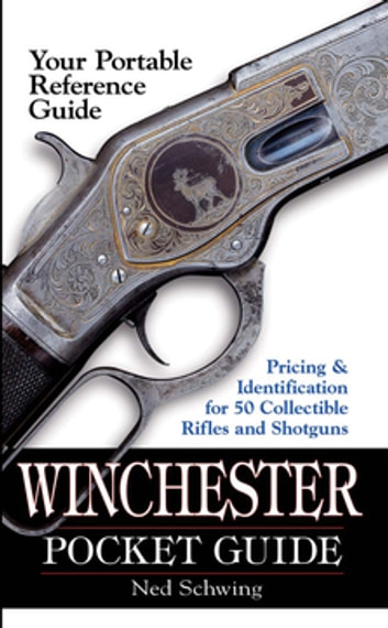 Winchester Pocket Guide - Identification & Pricing for 50 Collectible Rifles and Shotguns ebook by Ned Schwing