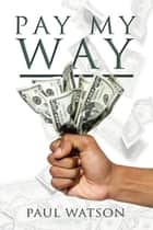Pay My Way ebook by Paul Watson