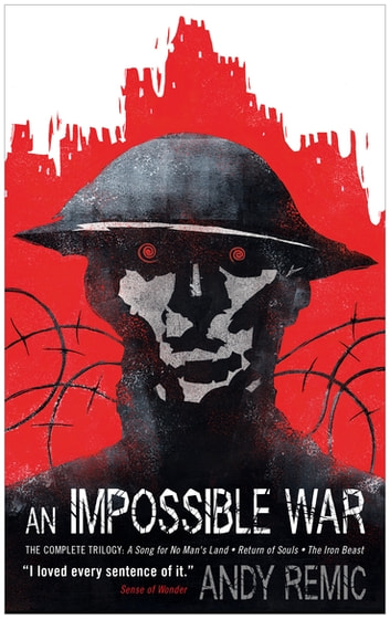 An Impossible War - A Song for No Man's Land, Return of Souls, The Iron Beast ebook by Andy Remic