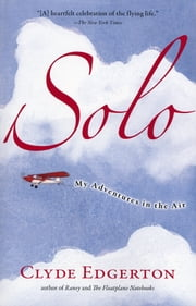 Solo - My Adventures in the Air ebook by Clyde Edgerton