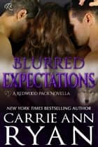 Blurred Expectations - (A Redwood Pack Novella) ebook by Carrie Ann Ryan