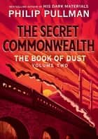 The Book of Dust: The Secret Commonwealth (Book of Dust, Volume 2) 電子書 by Philip Pullman