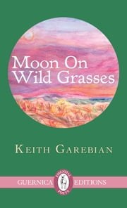 Moon on Wild Grasses ebook by Keith Garebian
