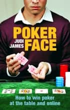 Poker Face - How to win poker at the table and online ebook by Judi James