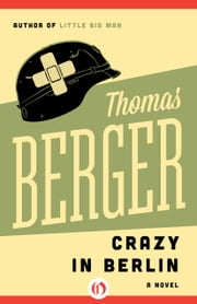 Crazy in Berlin - A Novel ebook by Thomas Berger