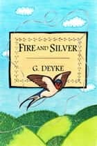 Fire and Silver ebook by G. Deyke