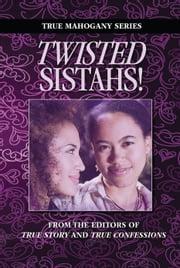 Twisted Sistahs ebook by The Editors Of True Story And True Confessions