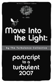 Move into the Light - Postscript to a Turbulent 2007 ebook by Turbulence Collective