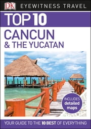 Top 10 Cancun & The Yucatan ebook by DK