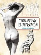 Drawing and Illustration - A Complete Guide ebook by John Moranz