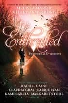 Enthralled - Paranormal Diversions ebook by Melissa Marr, Kelley Armstrong, Rachel Caine,...