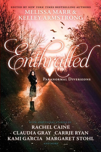 Enthralled - Paranormal Diversions ebook by Melissa Marr,Kelley Armstrong,Rachel Caine,Claudia Gray,Carrie Ryan,Kami Garcia,Margaret Stohl,Jennifer Lynn Barnes,Sarah Rees Brennan