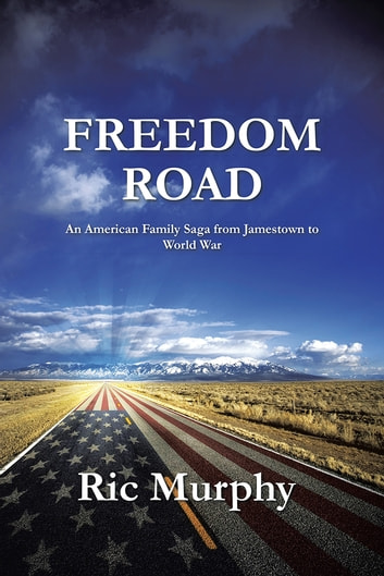 FREEDOM ROAD - An American Family Saga from Jamestown to World War ebook by Ric Murphy