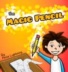 The Magic Pencil ebook by Arnie Lightning