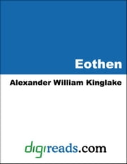 Eothen: Traces of Travel Brought Home from the East ebook by Kinglake, Alexander