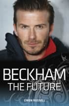 Beckham - The Future ebook by Gwen Russell