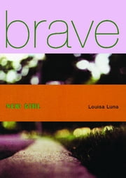 Brave New Girl ebook by Louisa Luna