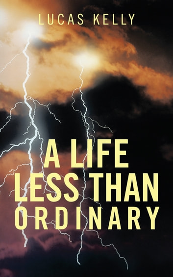 A Life Less than Ordinary ebook by Lucas Kelly