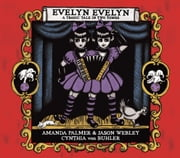Evelyn Evelyn - A Tragic Tale In Two Tomes ebook by Amanda Palmer