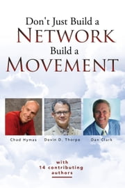 Don't Just Build a Network, Build a Movement ebook by Devin Thorpe