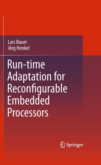Run-time Adaptation for Reconfigurable Embedded Processors ebook by Lars Bauer,Jörg Henkel