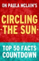 Circling the Sun: Top 50 Facts Countdown ebook by TK Parker