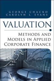 Valuation - Methods and Models in Applied Corporate Finance ebook by George Chacko,Carolyn L. Evans