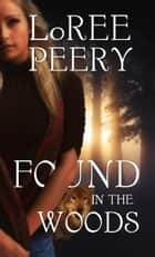 Found in the Woods ebook by LoRee Peery