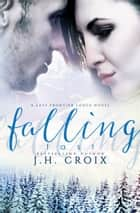 Falling Fast - A Last Frontier Lodge Novel ebook by J.H. Croix
