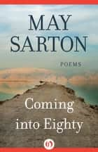 Coming into Eighty ebook by May Sarton