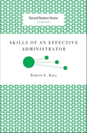 Skills of an Effective Administrator ebook by Robert L. Katz