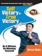 Self Victory is True Victory ebook by Surya Sinha