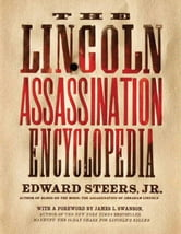 The Lincoln Assassination Encyclopedia ebook by Edward Steers, Jr.