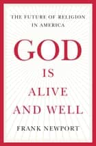 God is Alive and Well - The Future of Religion in America ebook by Frank Newport