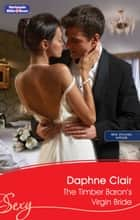 The Timber Baron's Virgin Bride ebook by Daphne Clair
