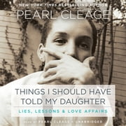 Things I Should Have Told My Daughter - Lies, Lessons & Love Affairs audiobook by Pearl Cleage