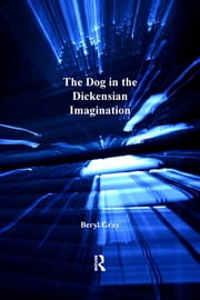 The Dog in the Dickensian Imagination ebook by Beryl Gray
