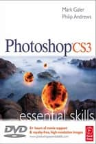 Photoshop CS3: Essential Skills ebook by Mark Galer, Philip Andrews