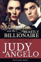 Beauty and the Beastly Billionaire eBook by Judy Angelo