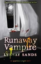 Runaway Vampire - An Argeneau Vampire Novel ebook by Lynsay Sands