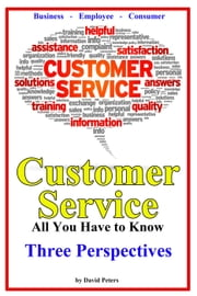 Customer Service - Three Perspectives - All You Have to Know, #7 ebook by David Peters