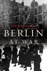 Berlin at War ebook by Roger Moorhouse