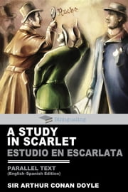 A Study In Scarlet Parallel Text (English-Spanish) Edition: Estudio En Escarleta ebook by Arthur Conan Doyle