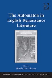 The Automaton in English Renaissance Literature ebook by Dr Wendy Beth Hyman,Professor Mary Thomas Crane,Professor Henry S. Turner