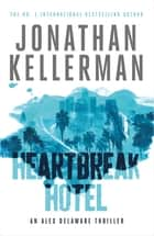 Heartbreak Hotel (Alex Delaware series, Book 32) - A twisting psychological thriller ebook by Jonathan Kellerman