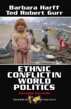 Ethnic Conflict In World Politics ebook by Barbara Harff, Ted Robert Gurr