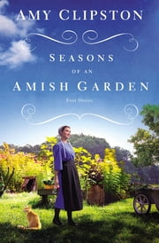 Seasons of an Amish Garden - Four Stories ebook by Amy Clipston