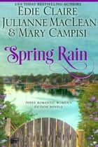 Spring Rain - Three Romantic Women's Fiction Novels ebook by Mary Campisi, Julianne MacLean, Edie Claire