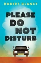 Please Do Not Disturb ebook by Robert Glancy