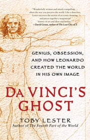 Da Vinci's Ghost - Genius, Obsession, and How Leonardo Created the World in His Own Image ebook by Toby Lester